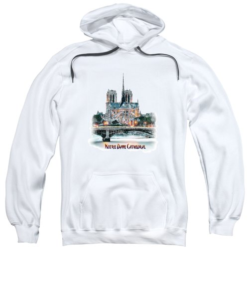 Notre Dame Cathedral In Paris. Sweatshirt