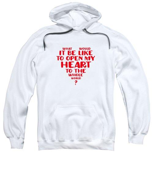 Open My Heart To The Whole World Sweatshirt
