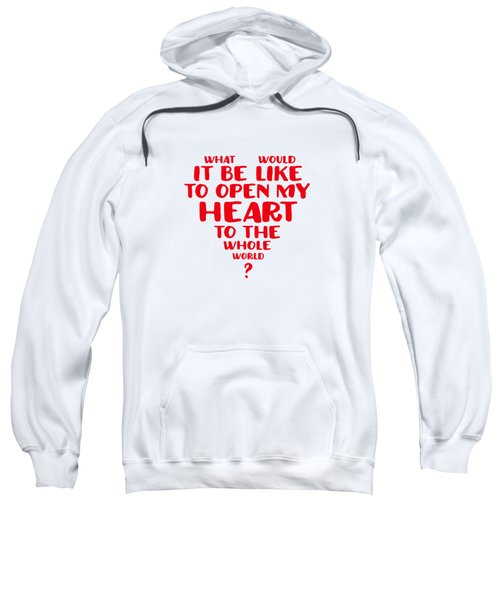 Open My Heart To The Whole World Sweatshirt