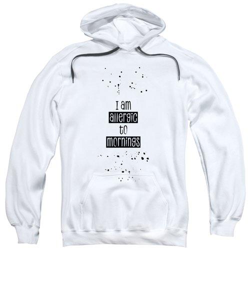 Text Art Allergic To Mornings Sweatshirt