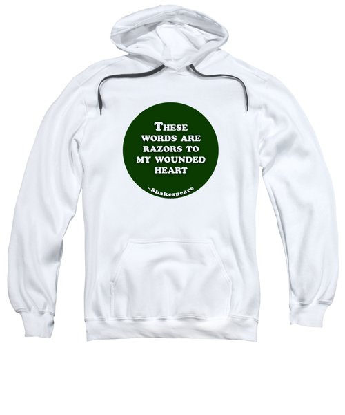 These Words Are Razors To My Wounded Heart #shakespeare #shakespearequote Sweatshirt