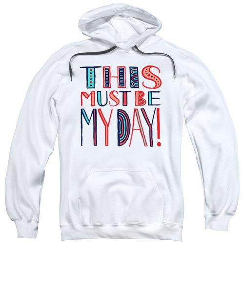 This Must Be My Day Sweatshirt