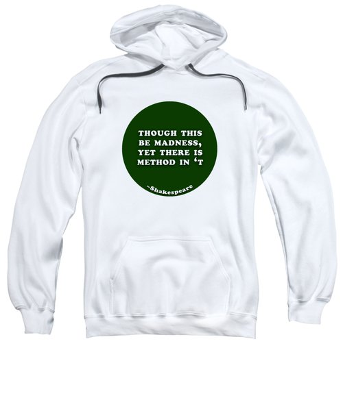 Though This Be Madness, Yet There Is Method In 't #shakespeare #shakespearequote Sweatshirt