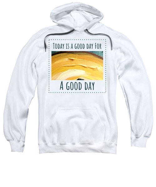 Today Is A Good Day Sweatshirt