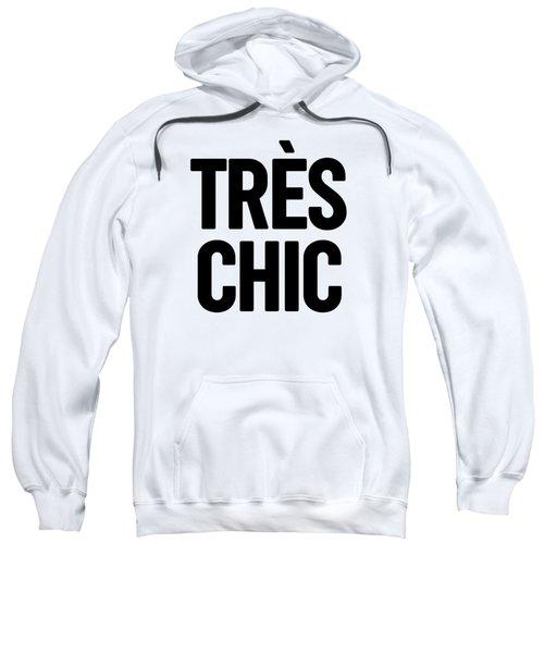 Tres Chic - Fashion - Classy, Bold, Minimal Black And White Typography Print - 1 Sweatshirt