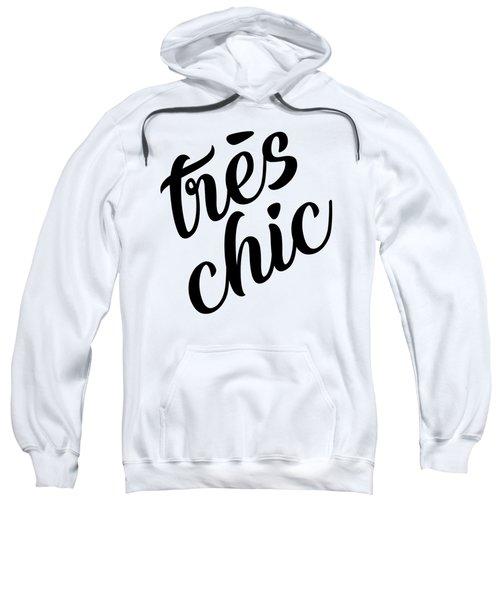 Tres Chic - Fashion - Classy, Bold, Minimal Black And White Typography Print - 5 Sweatshirt