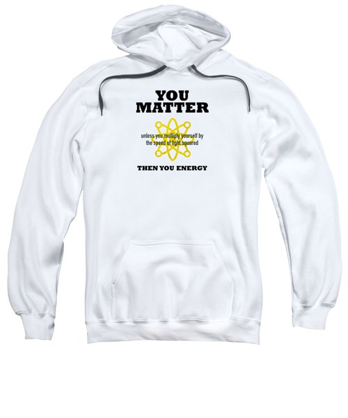 You Matter Or You Energy Sweatshirt
