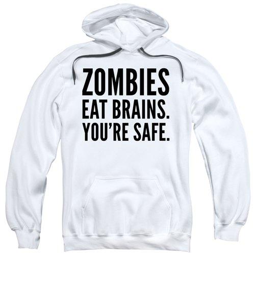 Zombies Eat Brains Youre Safe Funny Humor Love Zombies Halloween Scary Zombies Secret Santa Sweatshirt