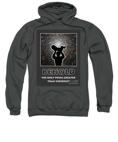 Behold - The Only Thing Greater Than Yourself Sweatshirt