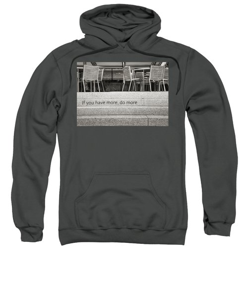If You Have More Do More Sweatshirt