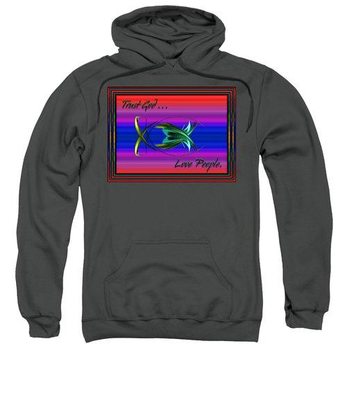 Trust God - Love People Sweatshirt
