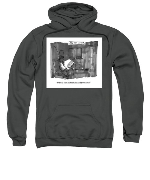 When Is Your Husband Due Back From Seoul? Sweatshirt