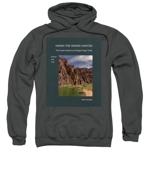 Hiking The Grand Canyon The South Kaibab And Bright Angel Trails Photos And Tips Sweatshirt