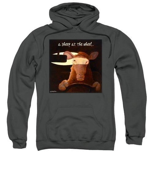 A Sheep At The Wheel... Sweatshirt by Will Bullas