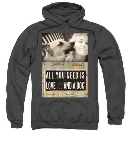 All You Need Is A Dog Sweatshirt