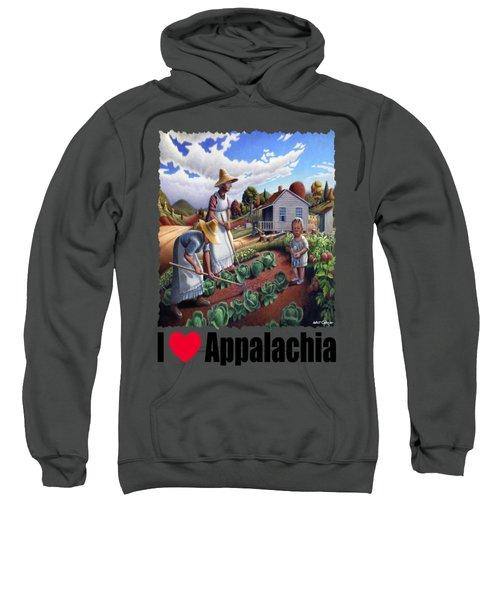 I Love Appalachia - Family Garden Appalachian Farm Landscape Sweatshirt