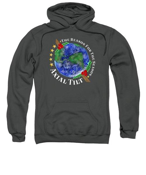 Axial Tilt The Reason For The Holiday Season Sweatshirt