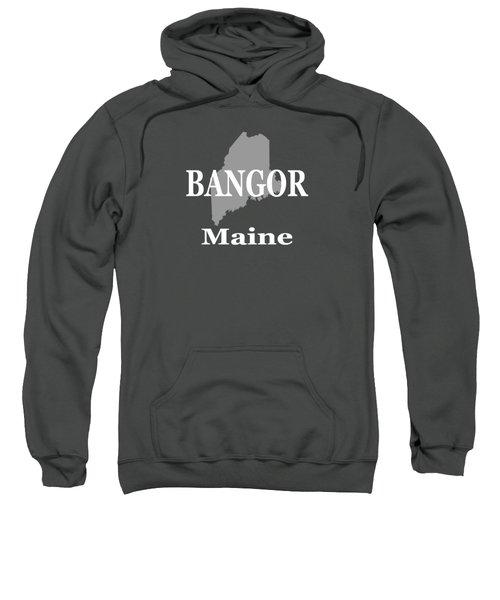 Bangor Maine State City And Town Pride  Sweatshirt