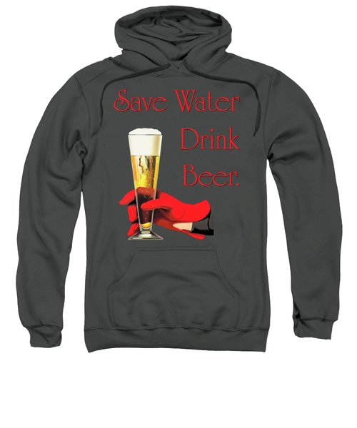 Be A Conservationist Save Water Drink Beer Sweatshirt