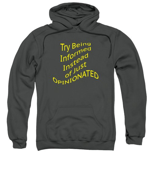 Be Informed Not Opinionated 5477.02 Sweatshirt