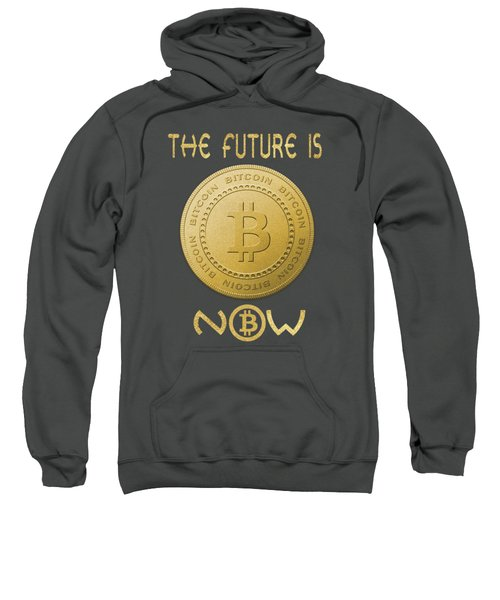Sweatshirt featuring the digital art Bitcoin Symbol Logo The Future Is Now Quote Typography by Georgeta Blanaru