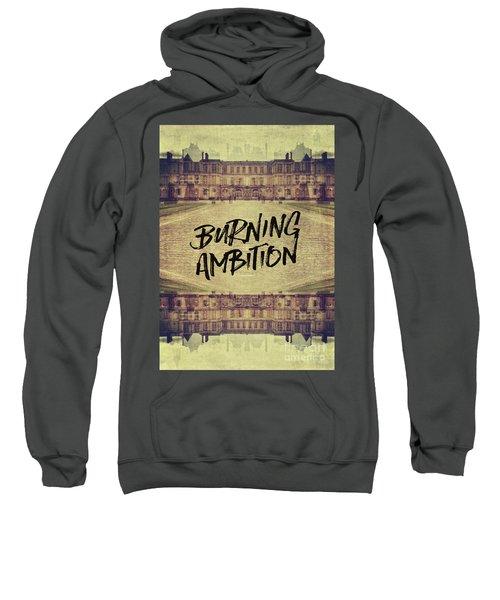 Burning Ambition Fontainebleau Chateau France Architecture Sweatshirt