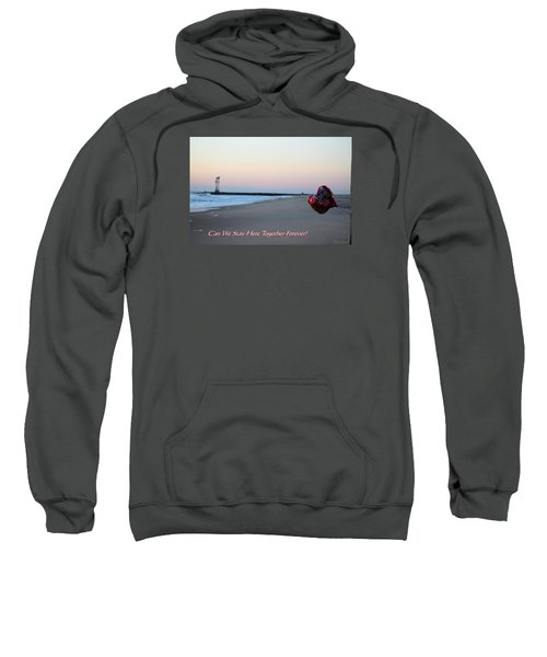 Can We Stay Here... Sweatshirt
