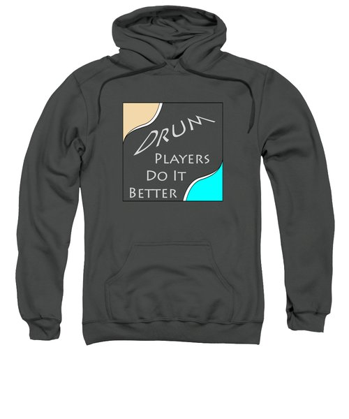 Drum Players Do It Better 5649.02 Sweatshirt by M K  Miller