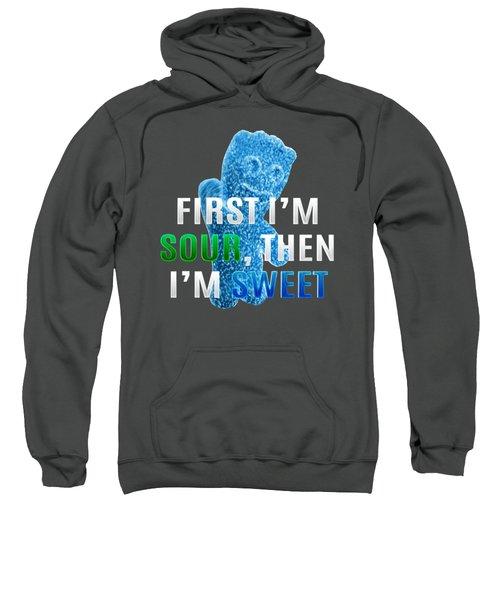 First Im Sour Then Im Sweet Sweatshirt