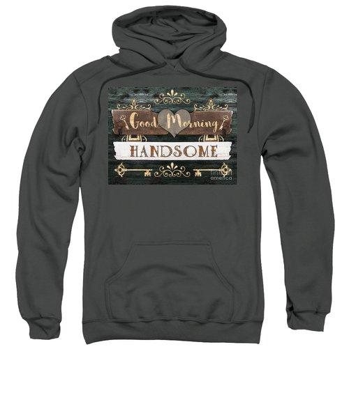 Good Morning Handsome Sweatshirt