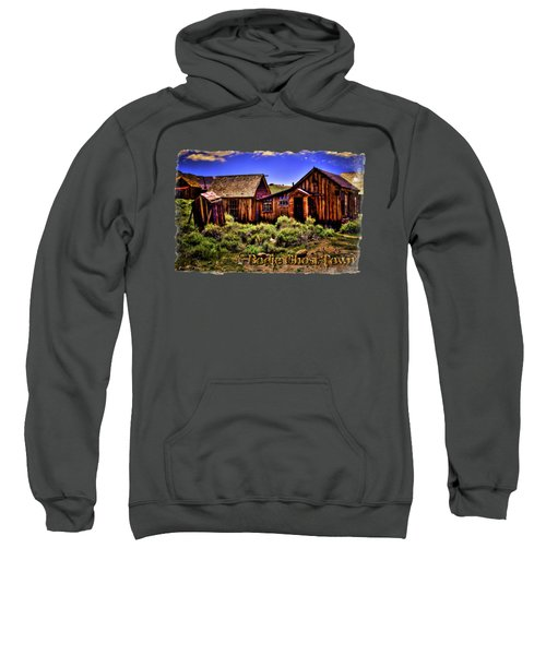 House, Shed And Outhouse Bodie Ghost Town Sweatshirt