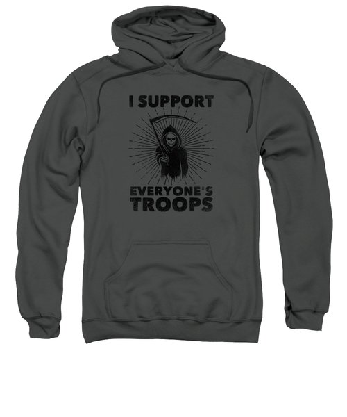 I Support Everyone's Troops Political Statement Grim Reaper  Sweatshirt
