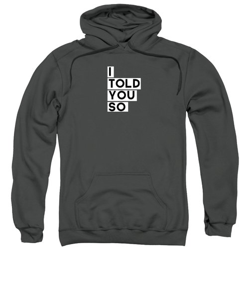 I Told You So Sweatshirt by Linda Woods