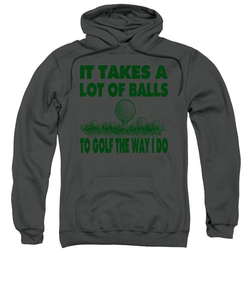 It Takes A Lot Of Balls To Golf The Way I Do Sweatshirt by David G Paul