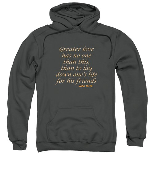 John 15 13 Spirit Of Power, Spirit Of Love, Sweatshirt