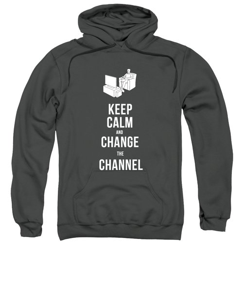 Keep Calm And Change The Channel Tee Sweatshirt by Edward Fielding