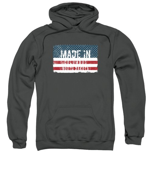 Made In Columbus, North Dakota Sweatshirt