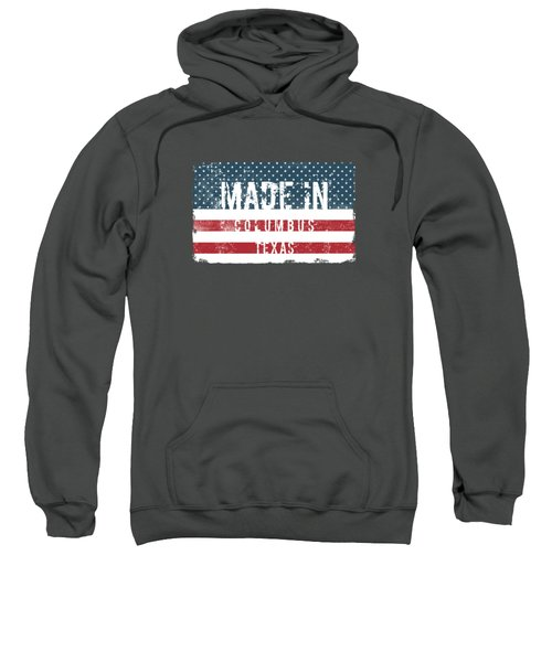 Made In Columbus, Texas Sweatshirt