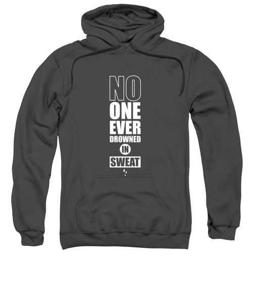No One Ever Drowned In Sweat Gym Inspirational Quotes Poster Sweatshirt