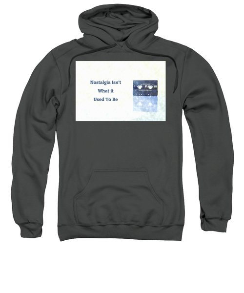 Nostalgia Isnt What It Used To Be Sweatshirt