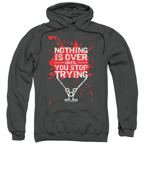 Nothing Is Over Until You Stop Trying Gym Motivational Quotes Poster Sweatshirt