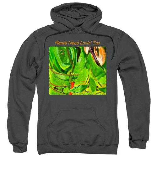 Plants Need Loving Too Sweatshirt