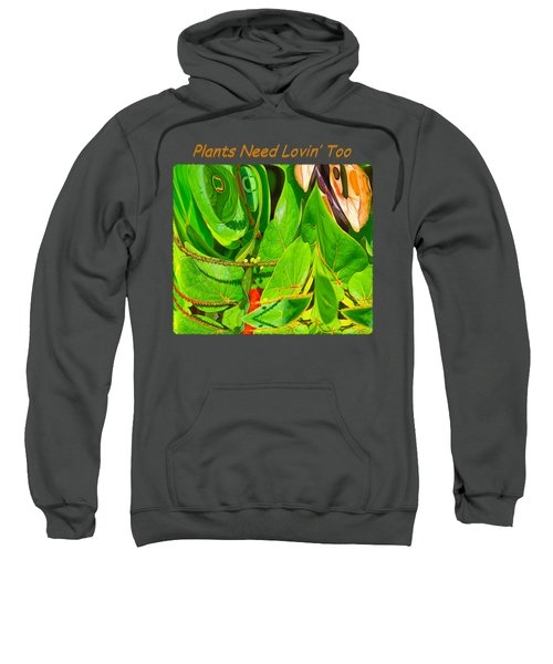 Plants Need Loving Too Sweatshirt