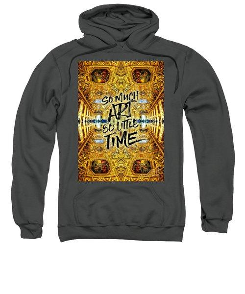 So Much Art So Little Time Apollo Gallery Louvre Paris Sweatshirt