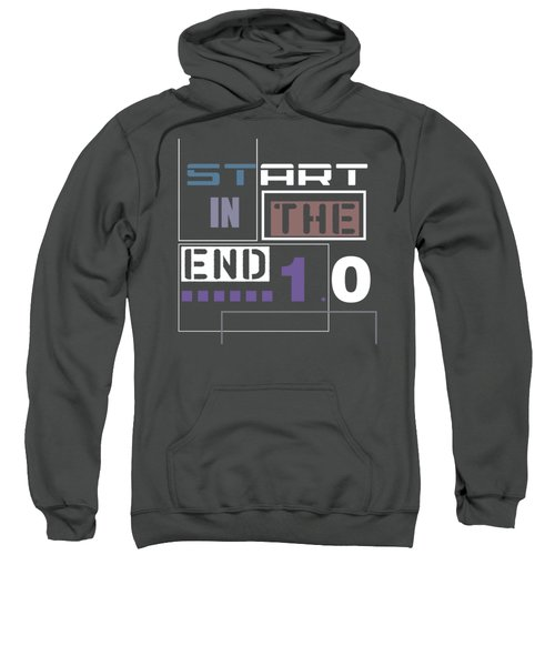 Start In The End Sweatshirt