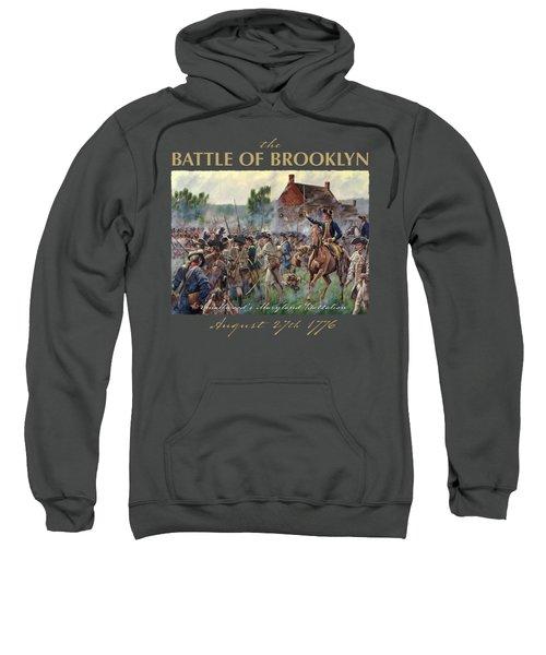 The Battle Of Brooklyn - Smallwood's Marylanders At The Old Stone House - Long Island  Sweatshirt
