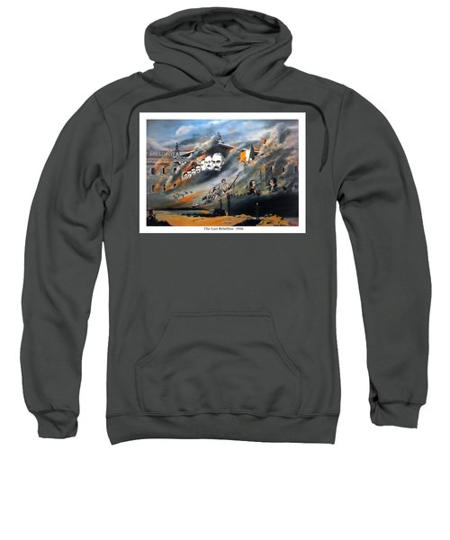 The Last Rebellion  1916 Sweatshirt