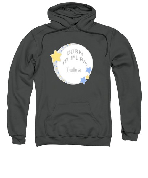 Tuba Born To Play Tuba 5679.02 Sweatshirt