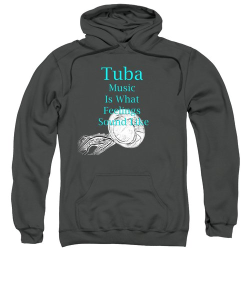 Tuba Is What Feelings Sound Like 5587.02 Sweatshirt