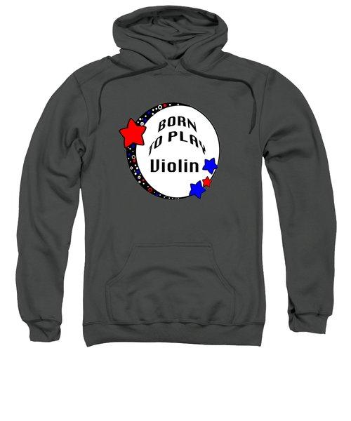 Violin Born To Play Violin 5680.02 Sweatshirt by M K  Miller